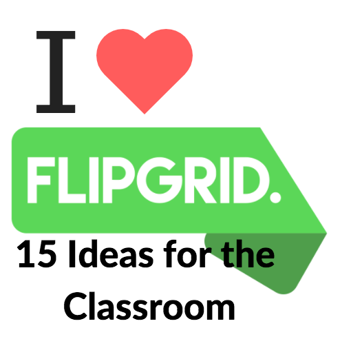 Updated: 17 Ways to Incorporate #FlipGridFever in Your Classroom