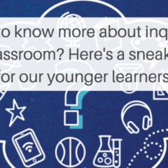 A Sneak Peek into Inquiry for Younger Learners