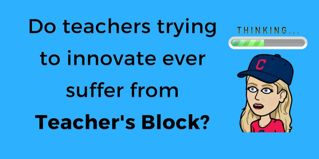 Do Teachers Trying to Innovate Ever Suffer From Teacher's Block?